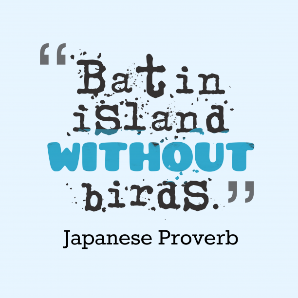 Japanese Wisdom 's quote about . Bat in island without birds….