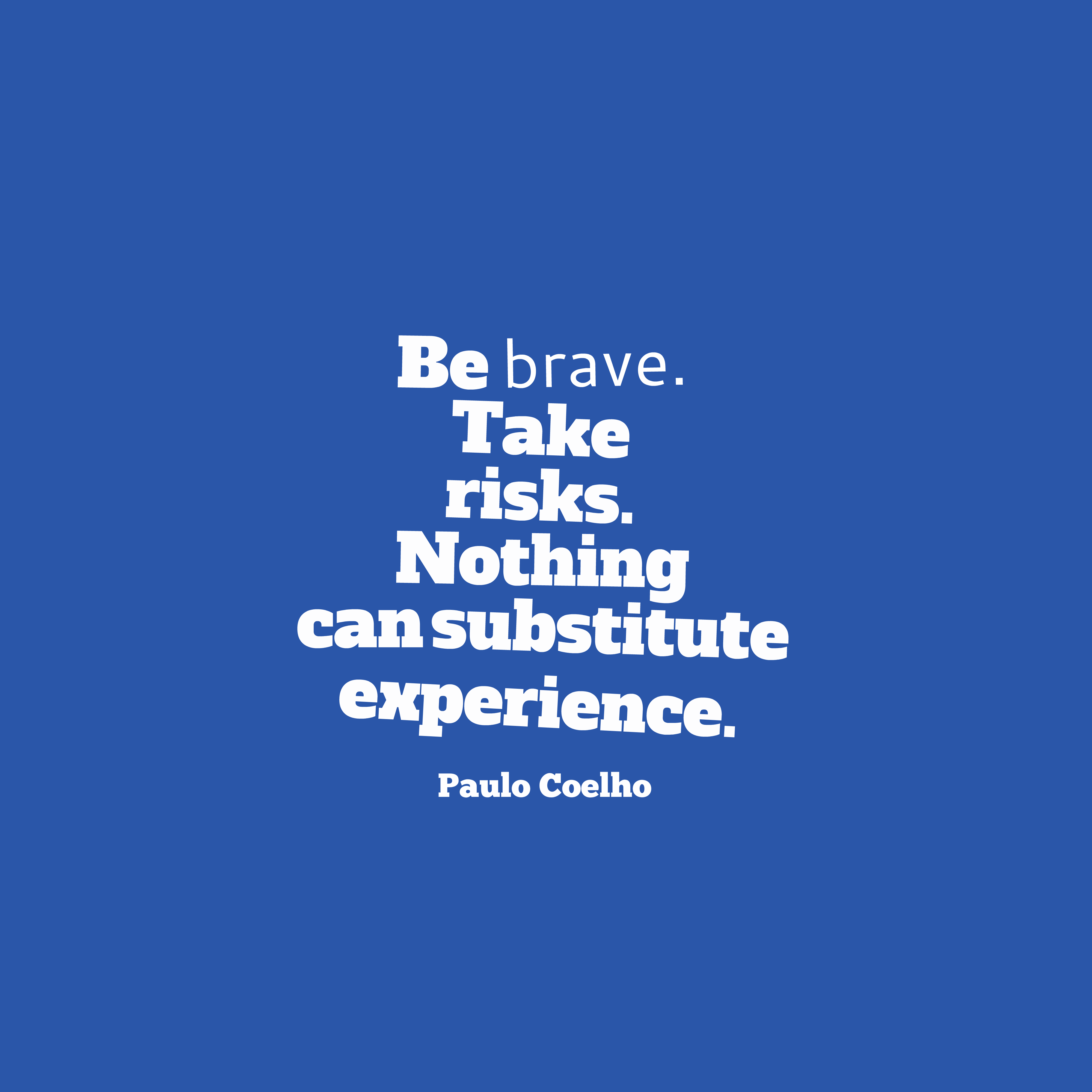 Quotes image of Be brave. Take risks. Nothing can substitute experience.