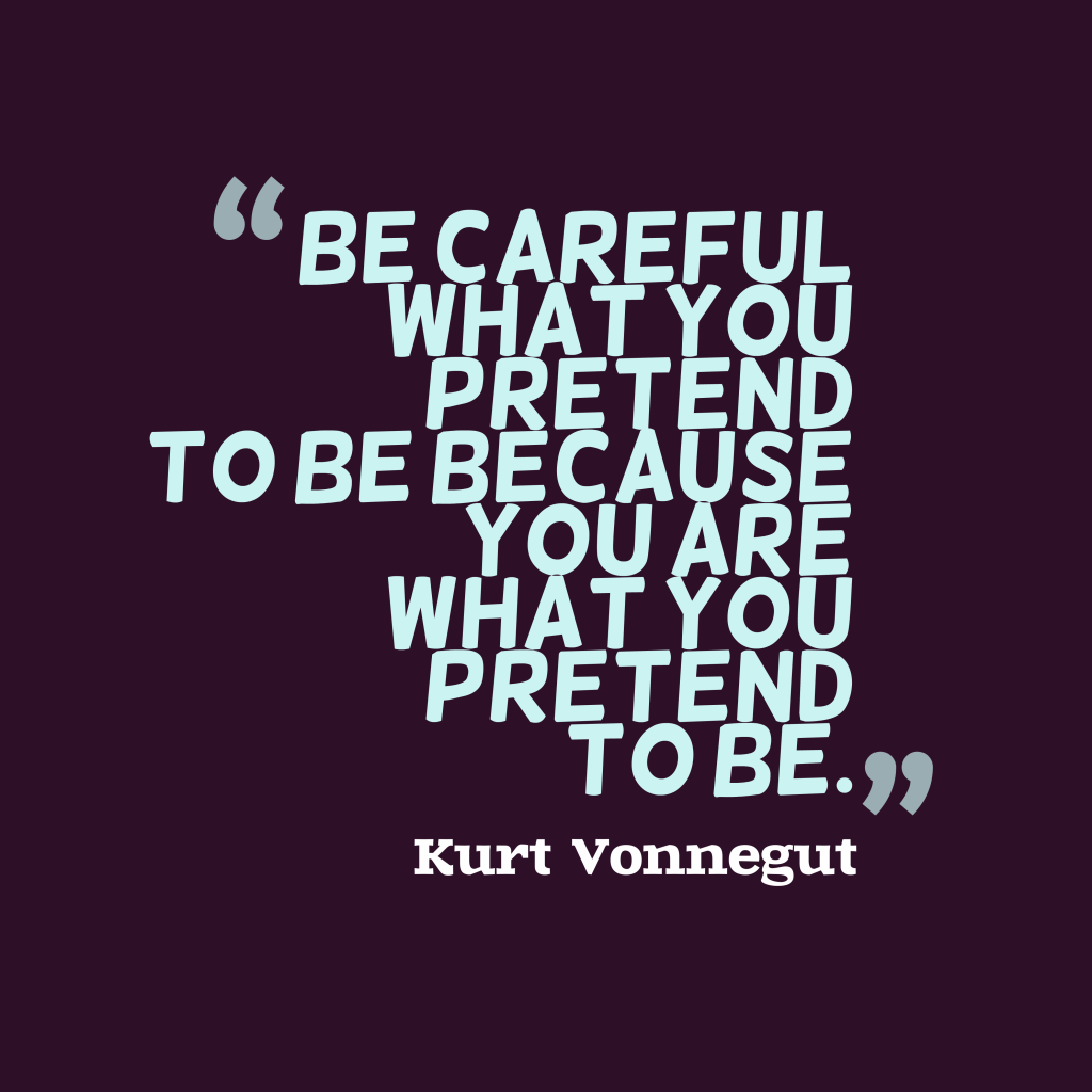 Quotes image of Be careful what you pretend to be because you are what you pretend to be.