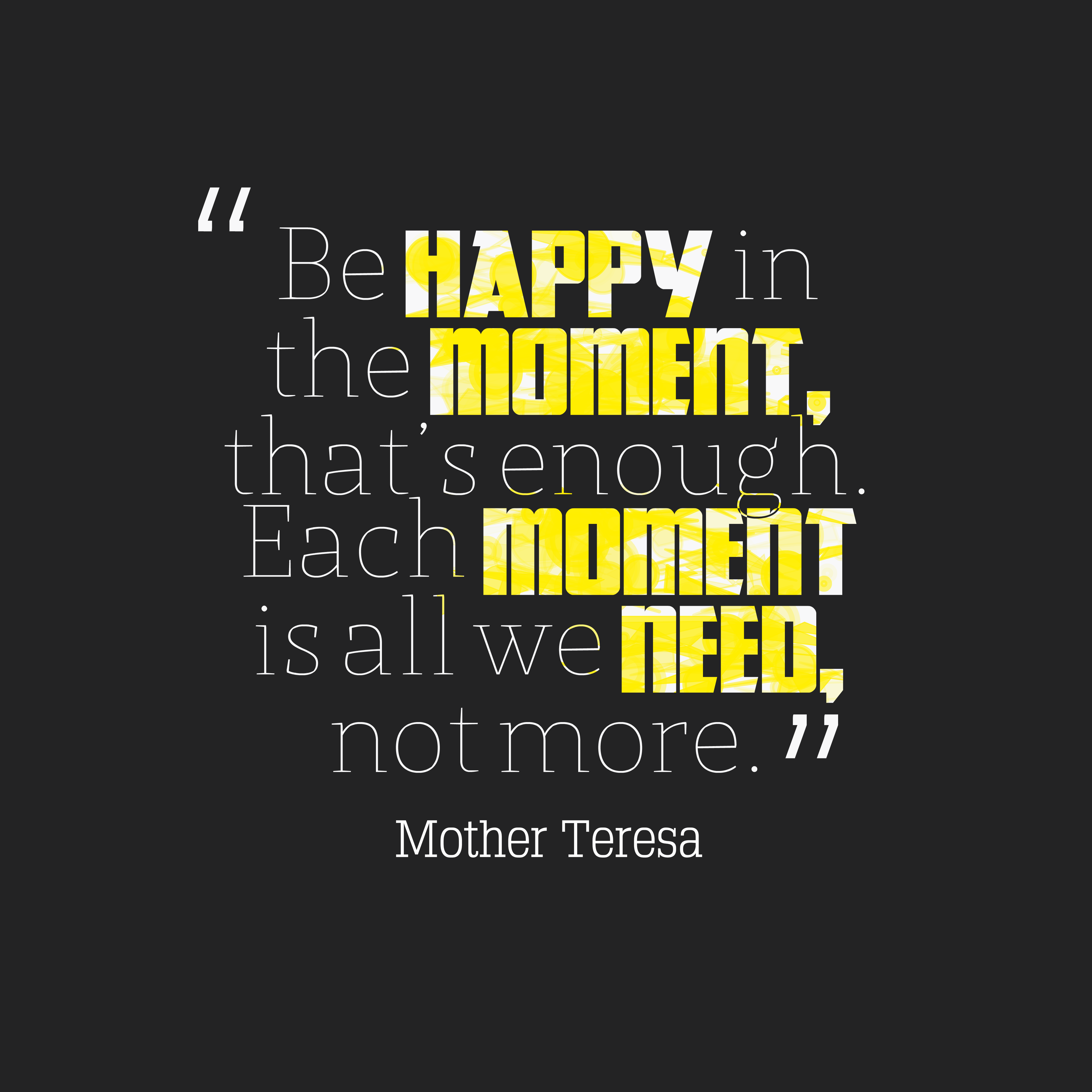 Quotes image of Be happy in the moment, that's enough. Each moment is all we need, not more.