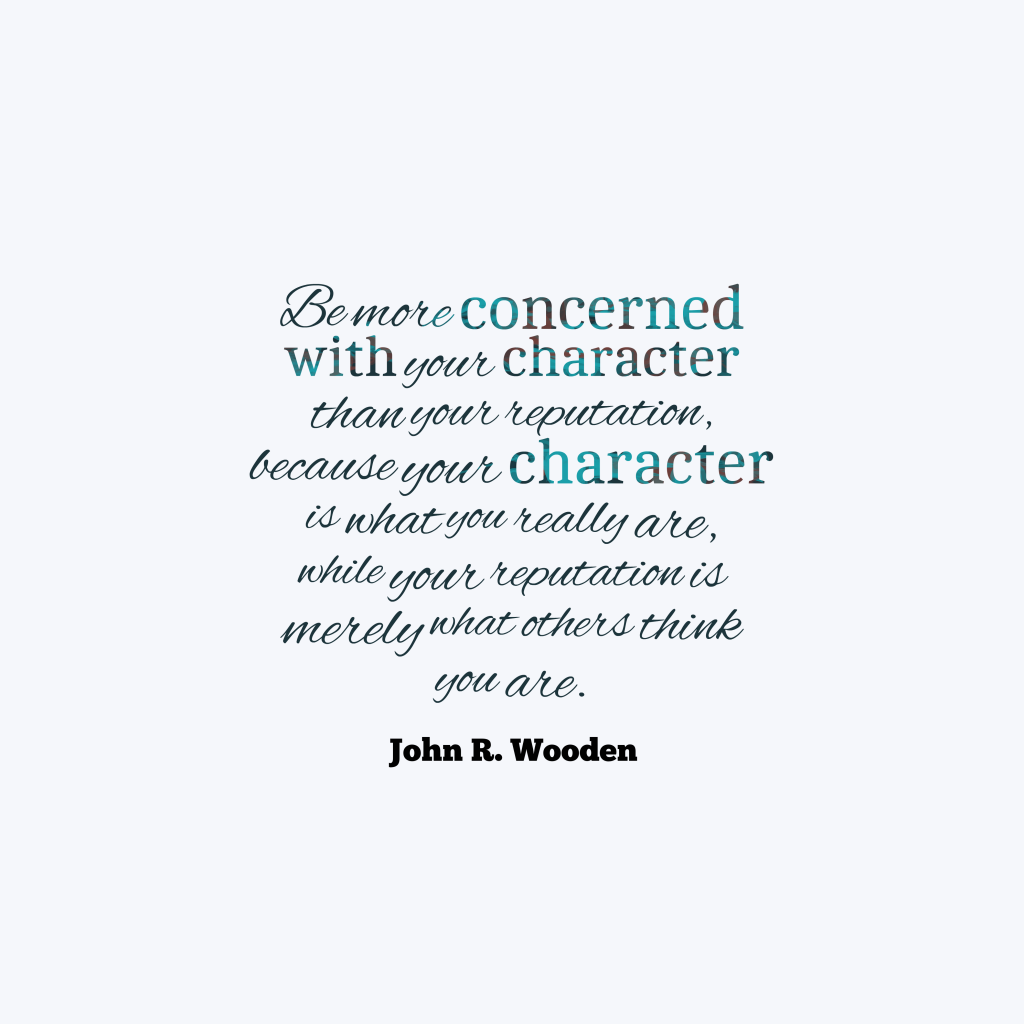 John R. Wooden quote about character.