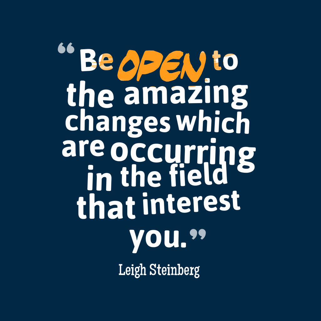 Quotes image of Be open to the amazing changes which are occurring in the field that interest you.