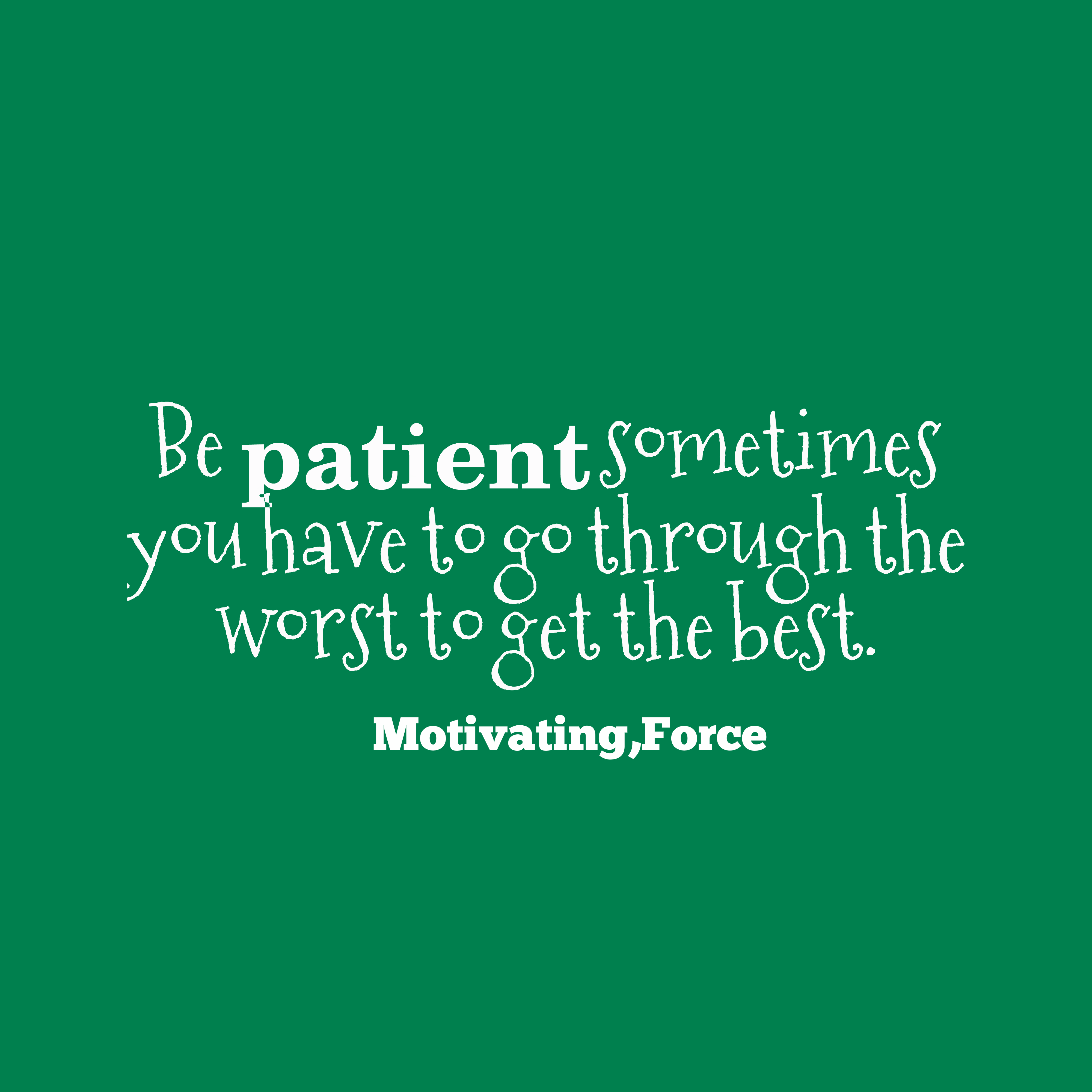 Quotes image of Be patient sometimes you have to go through the worst to get the best.