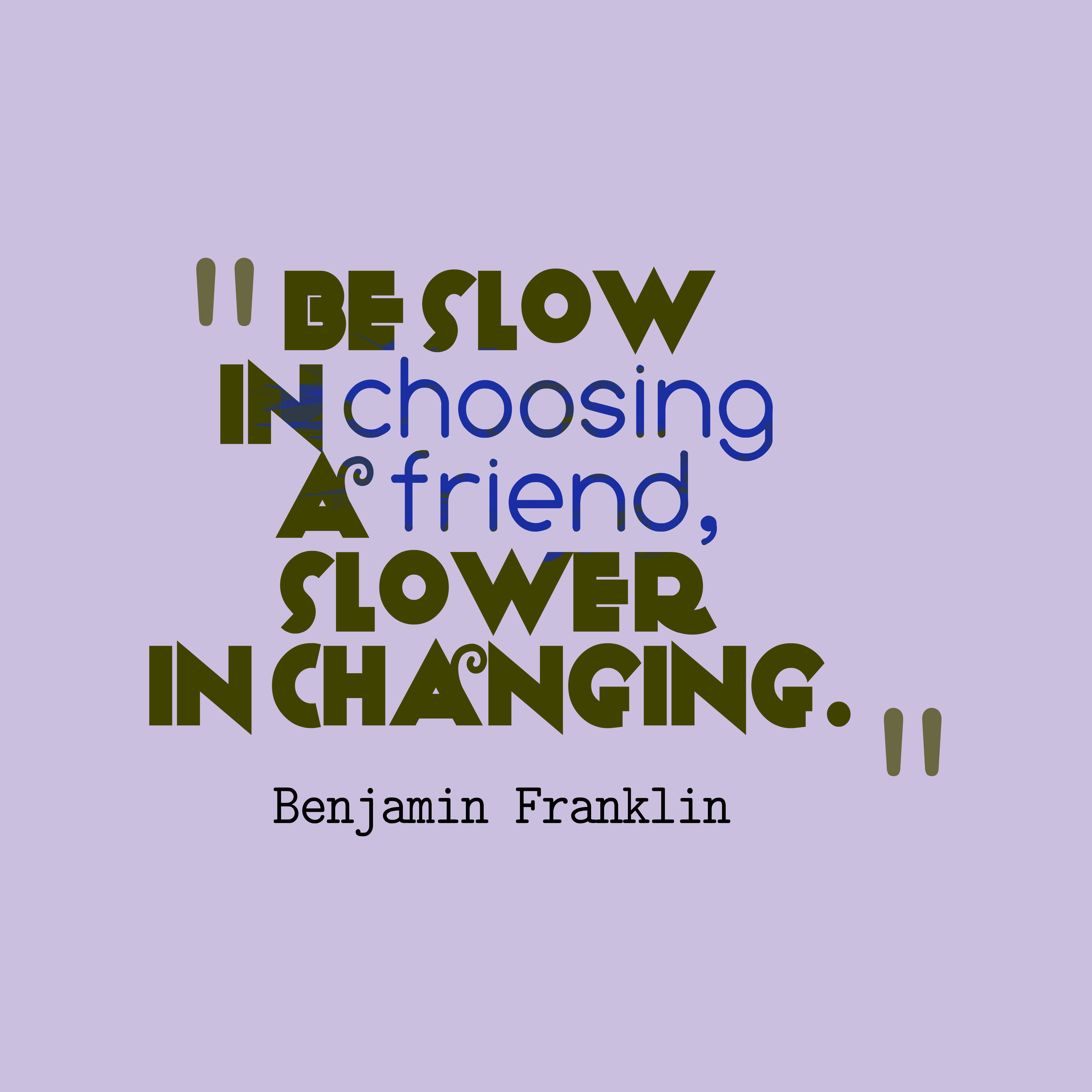 Quotes image of Be slow in choosing a friend, slower in changing.