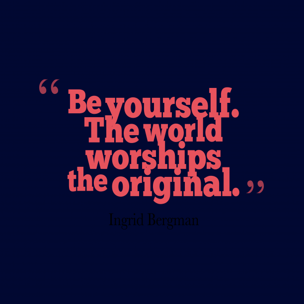 Ingrid Bergman 's quote about Be yourself. Be yourself. The world worships…