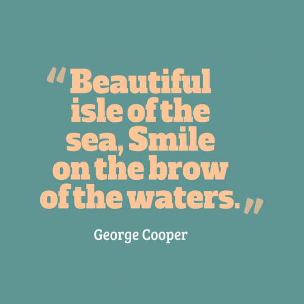George Cooper 's quote about . Beautiful isle of the sea,…