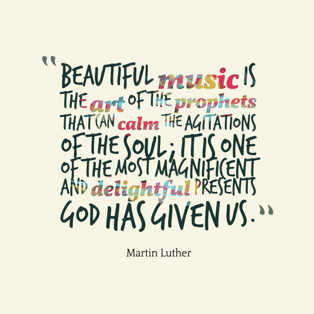 Martin Luther quote about music.
