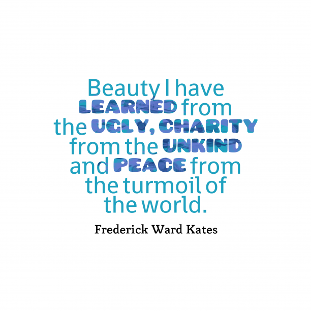 Frederick Ward Kates 's quote about learning. Beauty I have learned from…