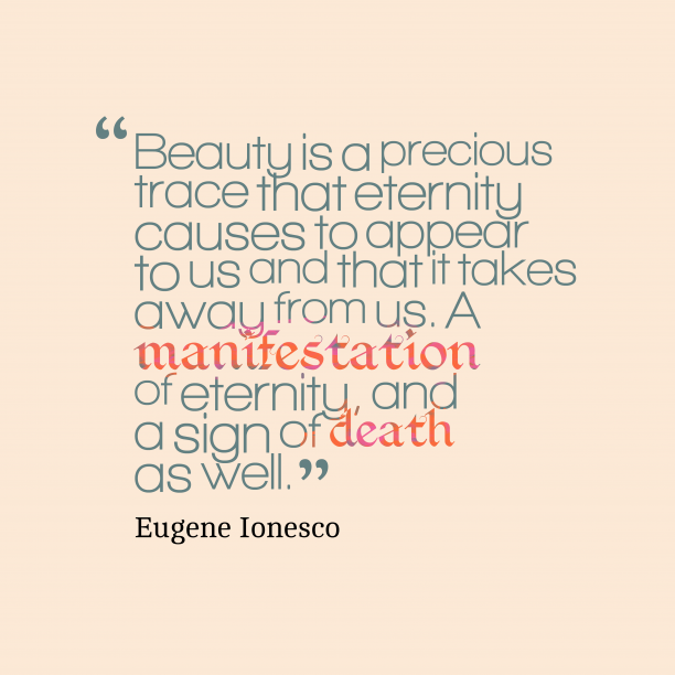 Eugene Ionesco 's quote about . Beauty is a precious trace…