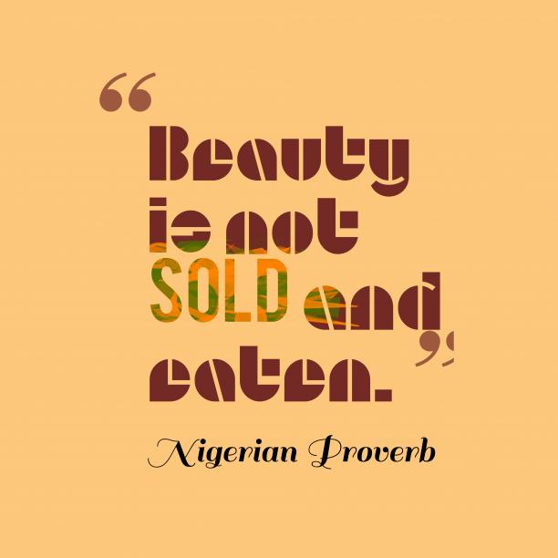 Nigerian Wisdom 's quote about beauty. Beauty is not sold and…