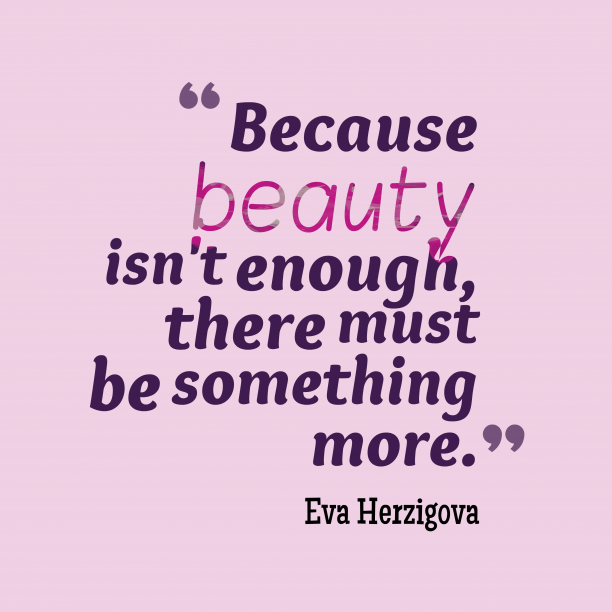 Eva Herzigova 's quote about  beauty. Because beauty isn't enough, there…