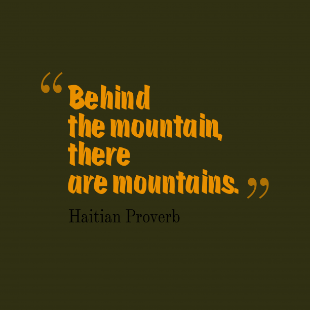 Haitian Wisdom 's quote about Mountains. Behind the mountain, there are…