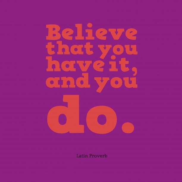 latin wisdom about believe.