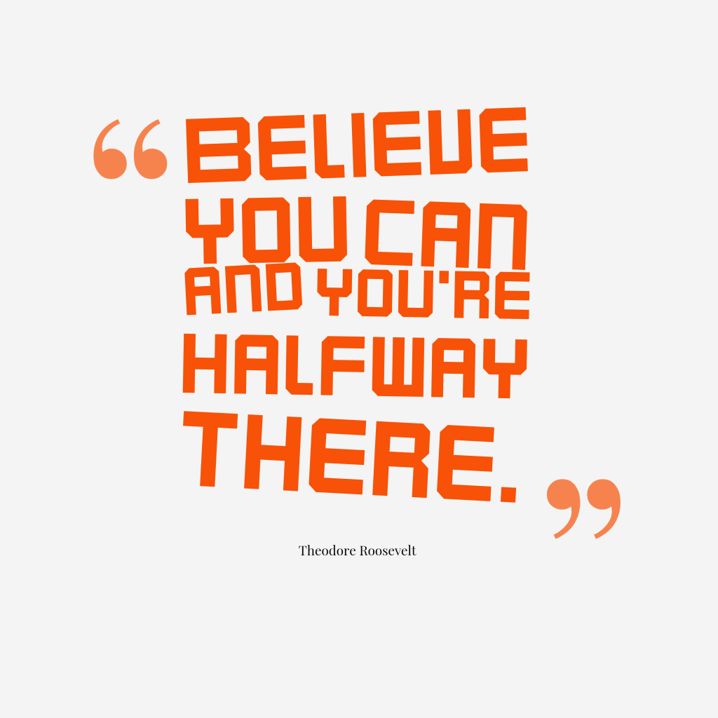 Quotes Image Of Believe You Can And Youu0027re Halfway There. Amazing Ideas