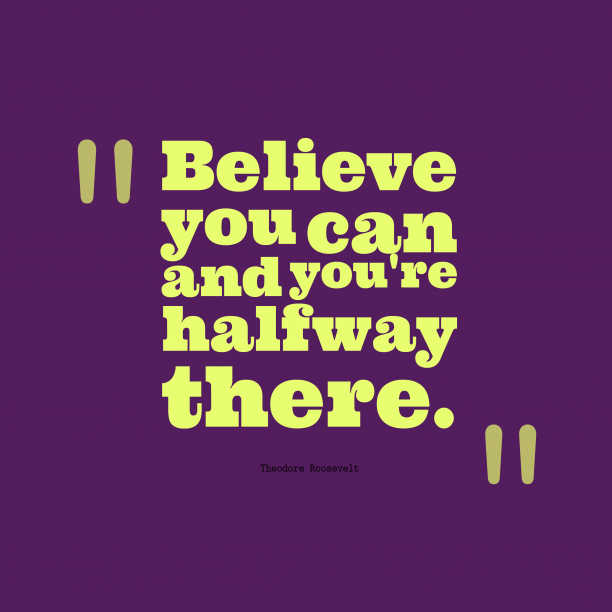 Theodore Roosevelt quote about believe.