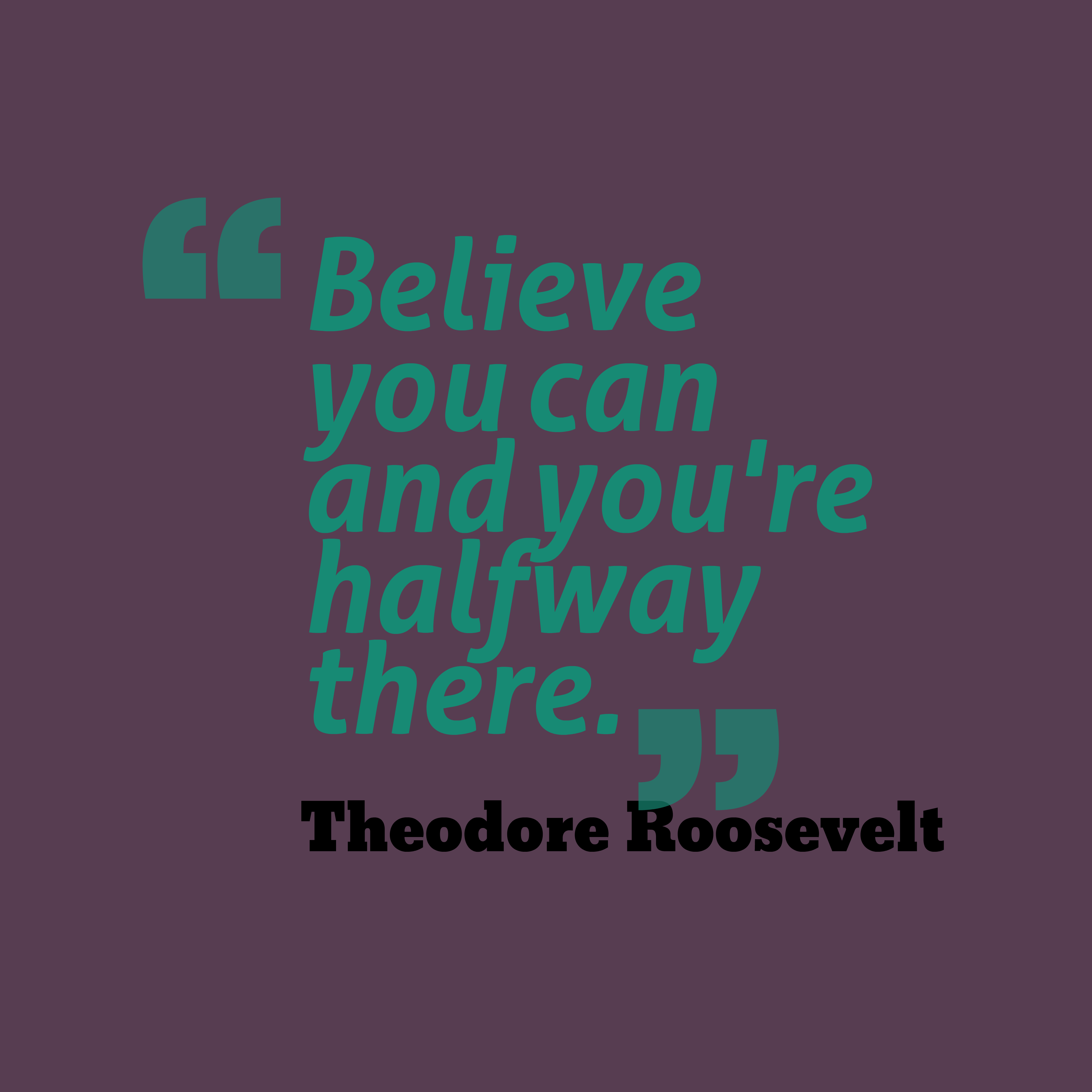 Quotes image of Believe you can and you're halfway there.