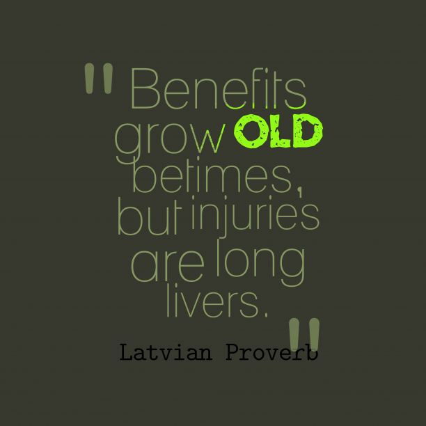Latvian Wisdom 's quote about Injuries. Benefits grow old betimes, but…