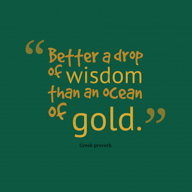 Greek proverb 's quote about Wisdom. Better a drop of wisdom…