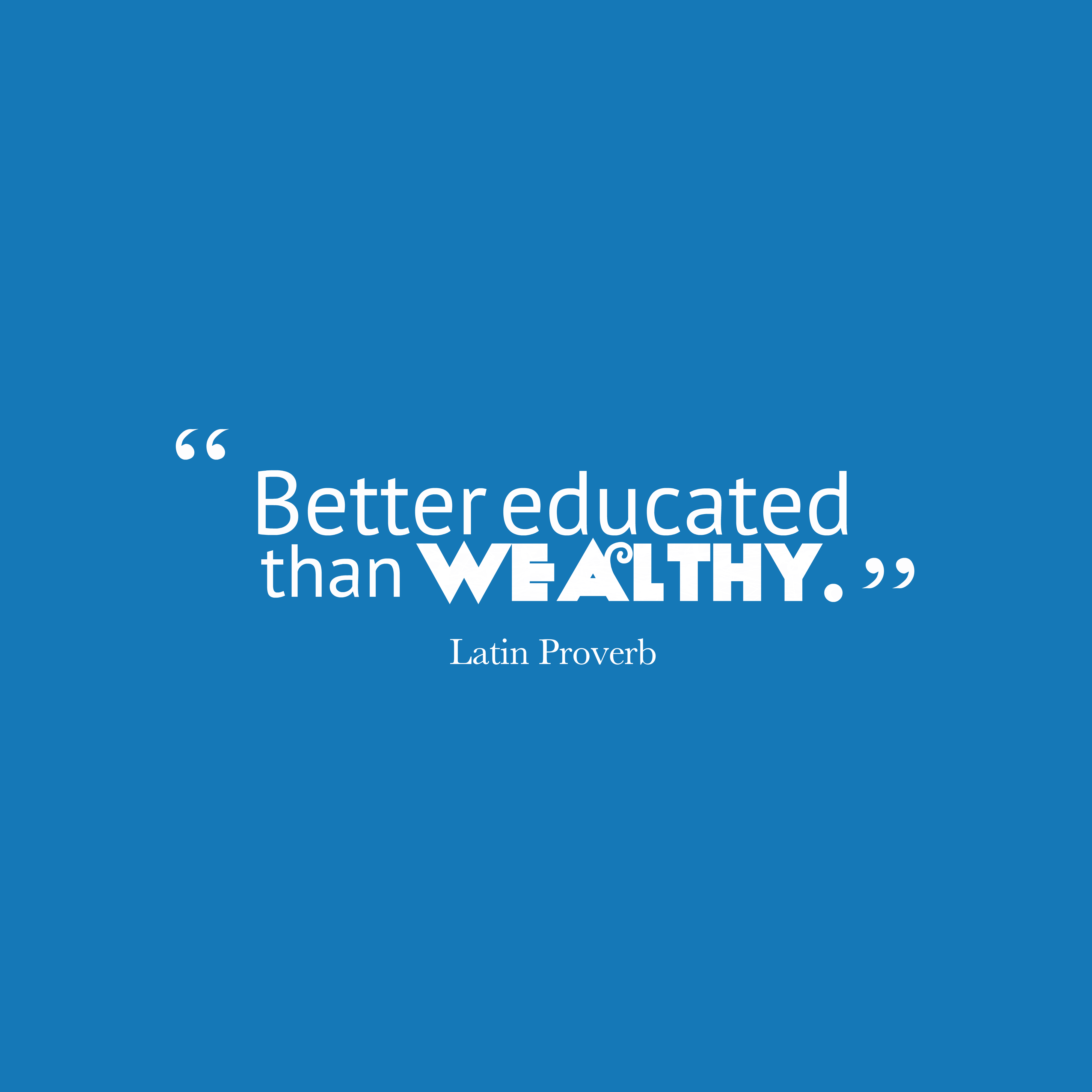 Quotes image of Better educated than wealthy.
