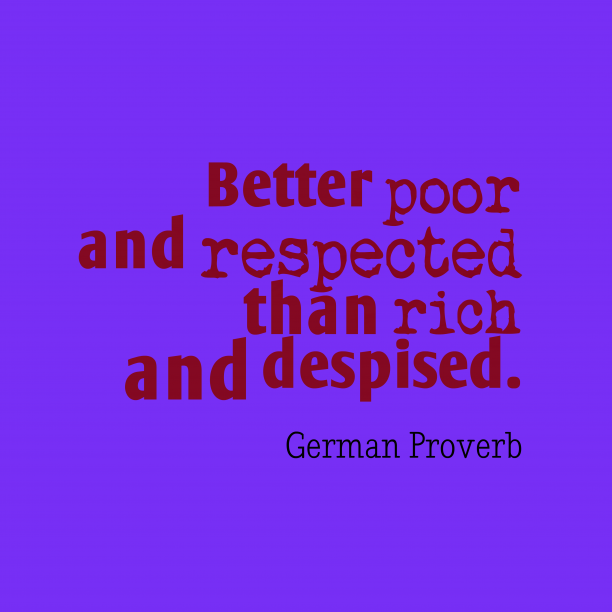 German Wisdom 's quote about Respect. Better poor and respected than…