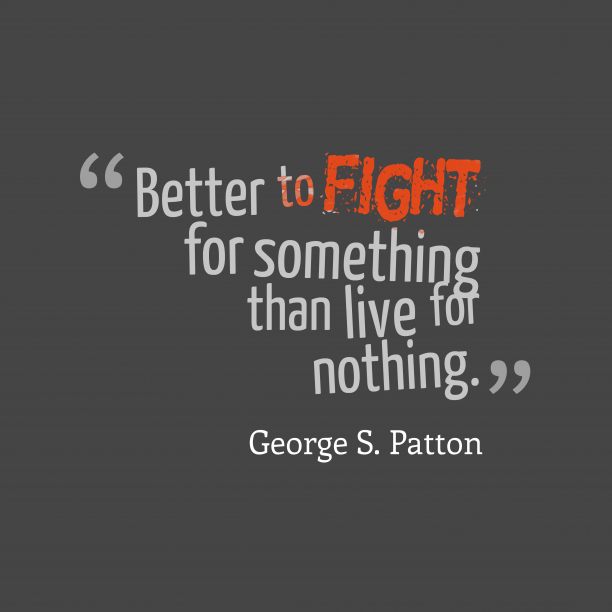 George S. Patton quote about fight.
