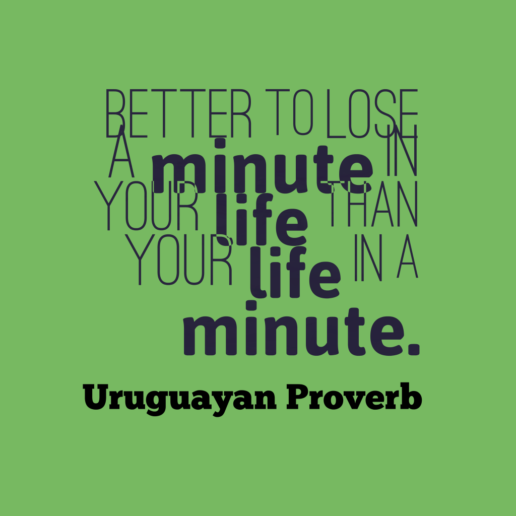 Uruguayan proverb about life.