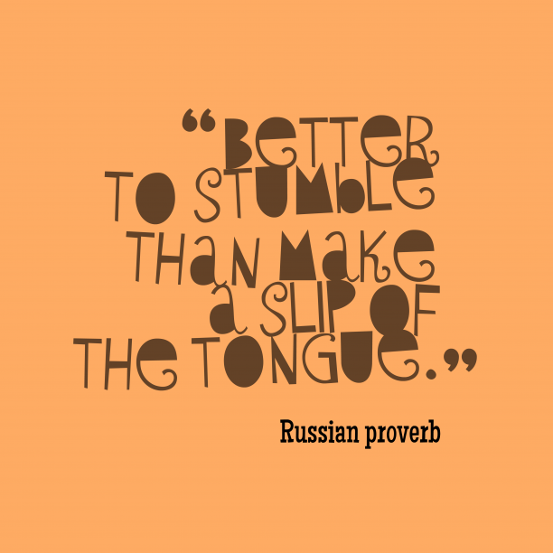 Russian proverb 's quote about . Better to stumble than make…