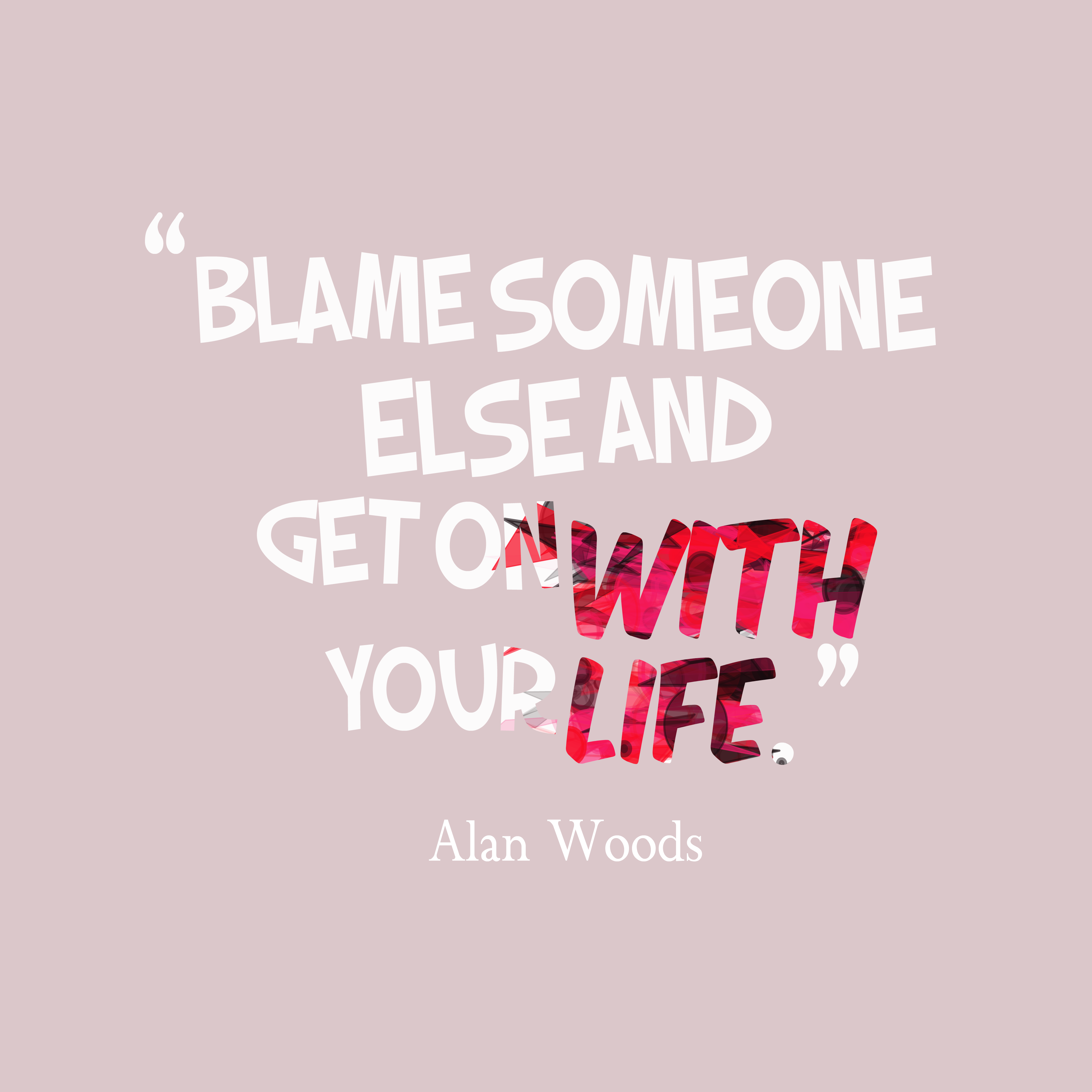 Quotes image of Blame someone else and get on with your life.