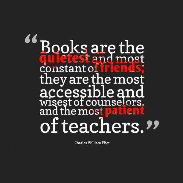 Charles William Eliot 's quote about Books. Books are the quietest and…