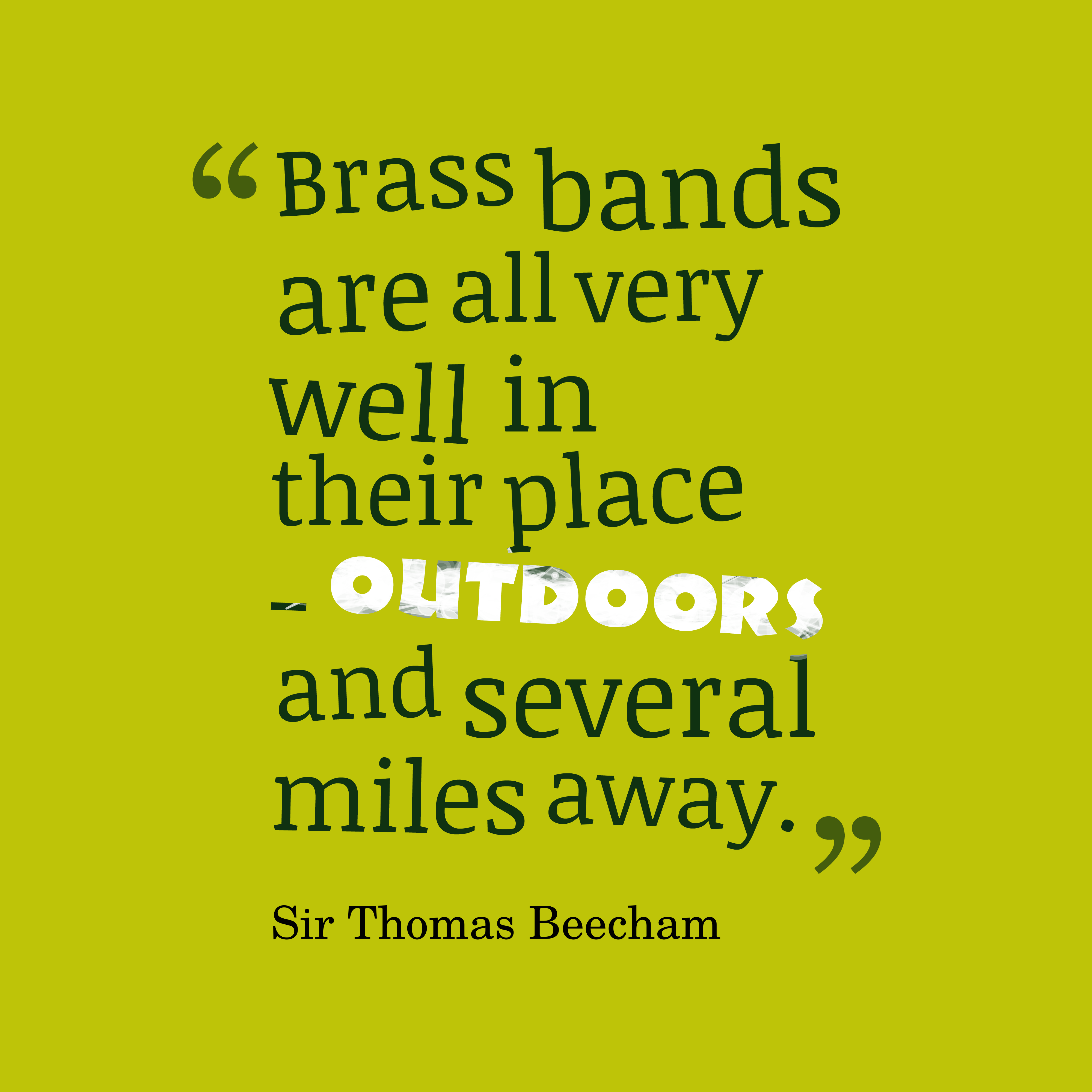 Quotes image of Brass bands are all very well in their place - outdoors and several miles away.