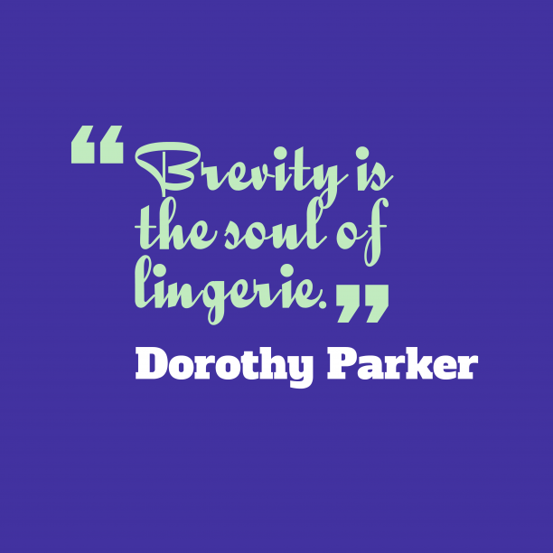 Dorothy Parker 's quote about lingerie. Brevity is the soul of…