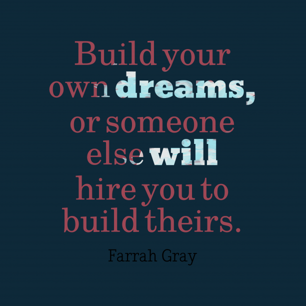 Farrah Gray 's quote about dream. Build your own dreams, or…