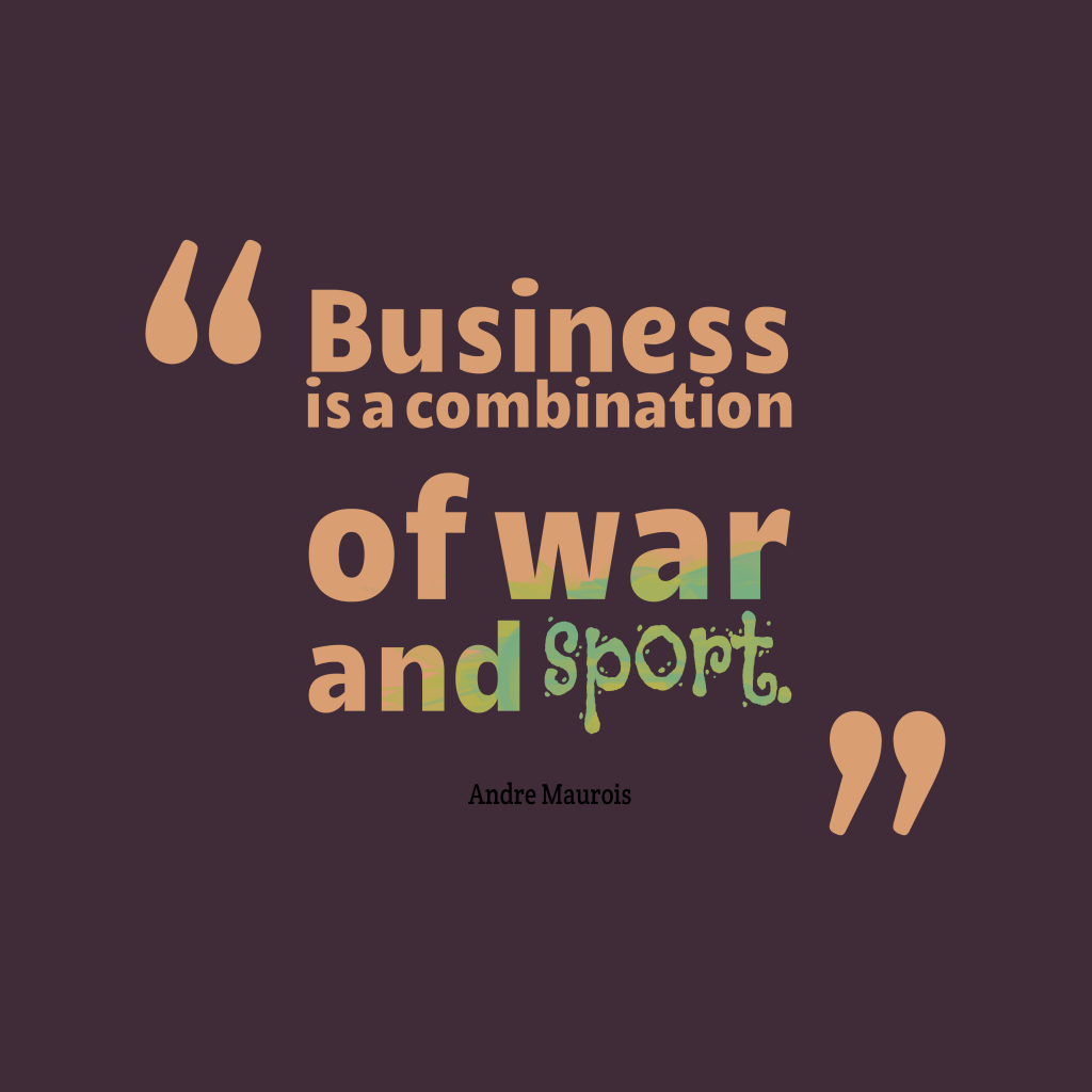 Andre Maurois quote about business.