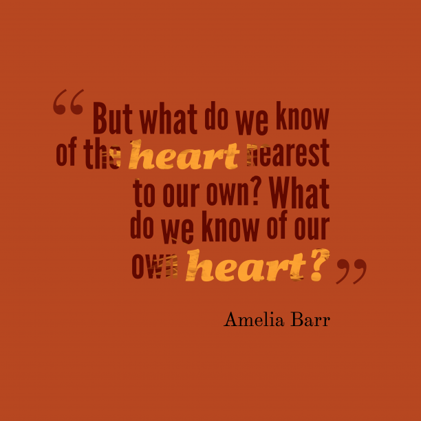 Amelia Barr quote about heart.