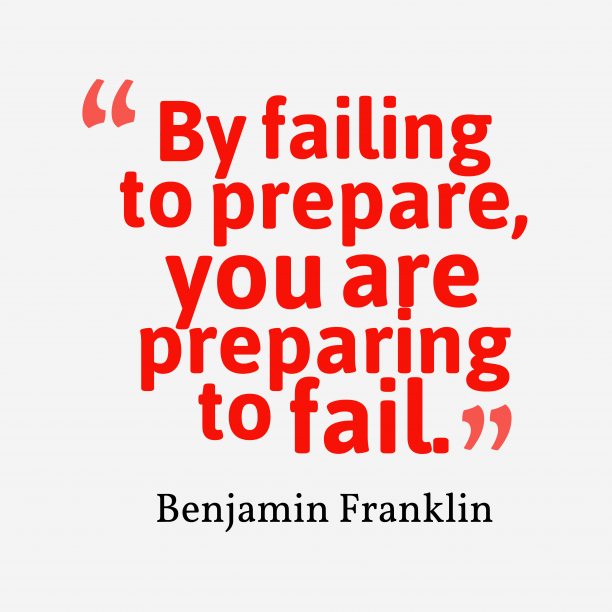 Benjamin Franklin 's quote about . By failing to prepare, you…