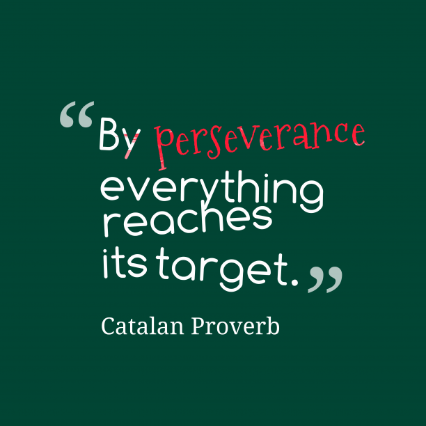 Catalan Wisdom 's quote about . By perseverance everything reaches its…