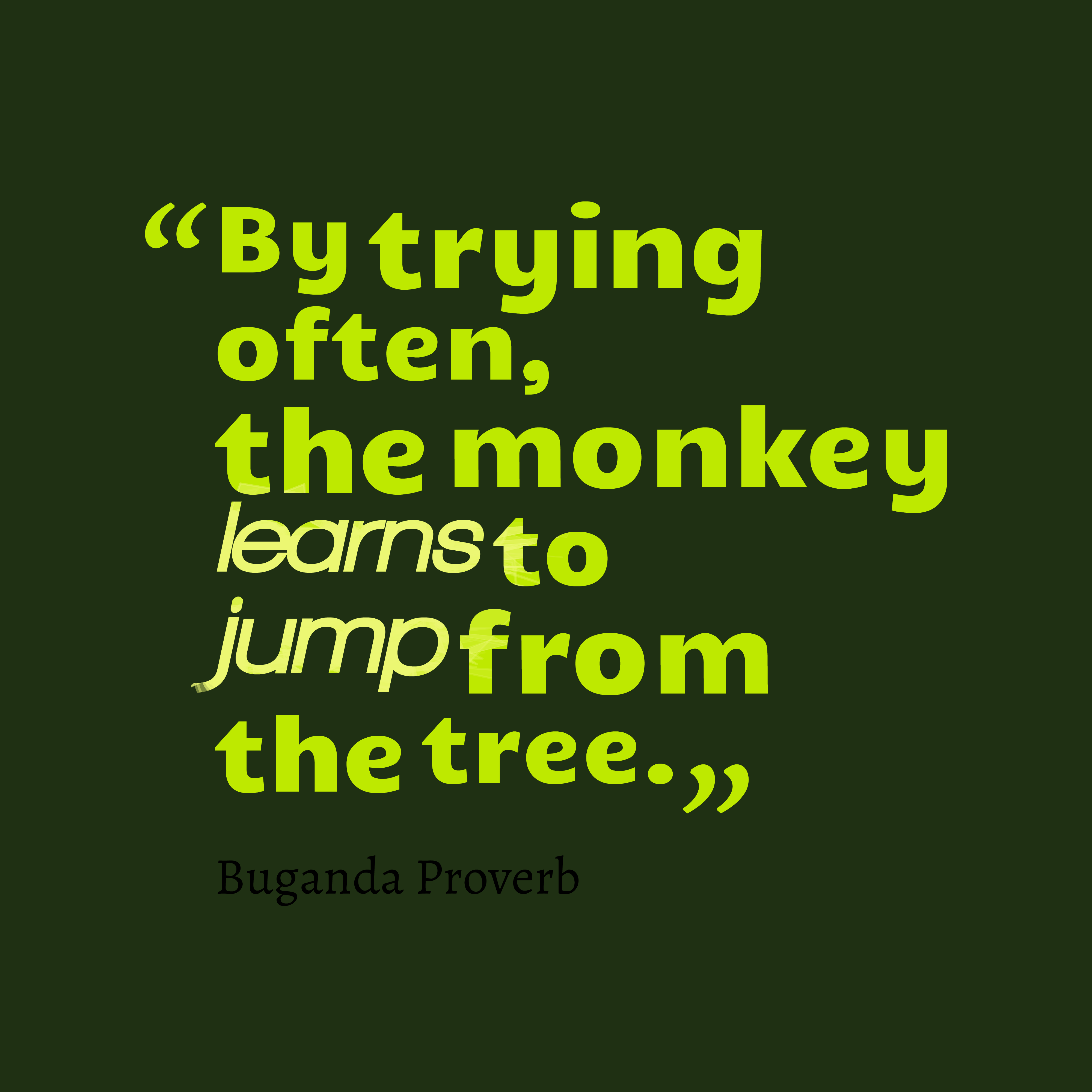 Quotes image of By trying often, the monkey learns to jump from the tree.