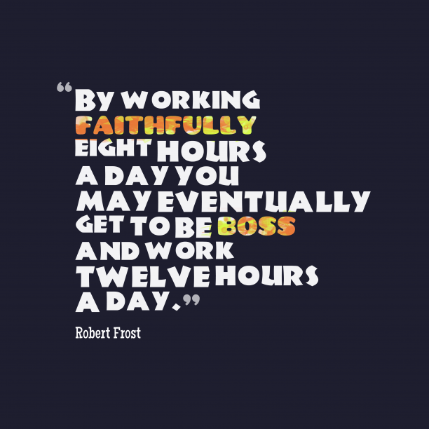 Robert Frost quote about work.