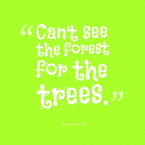 Hebraic Wisdom 's quote about Forest. Can't see the forest for…