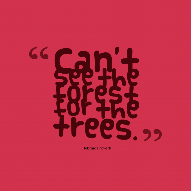 Hebraic Wisdom 's quote about Forest, trees. Can't see the forest for…
