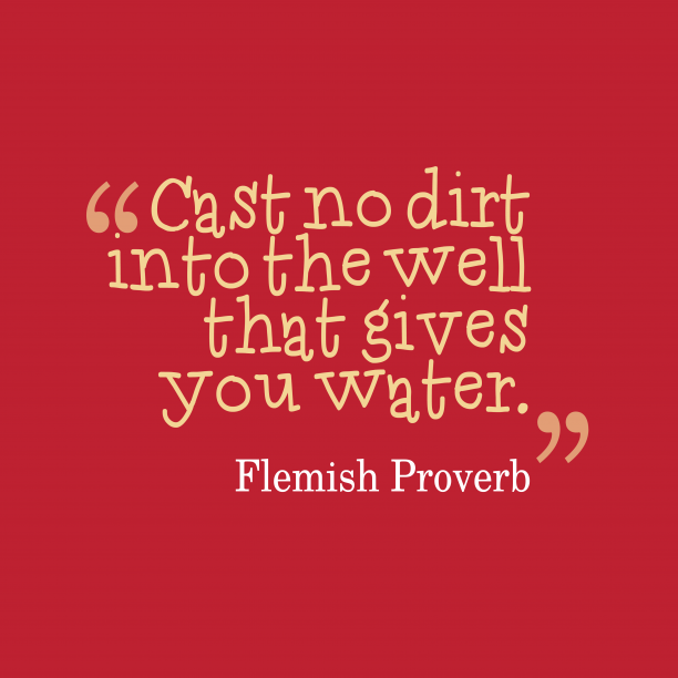 Flemish Wisdom 's quote about Wellness. Cast no dirt into the…