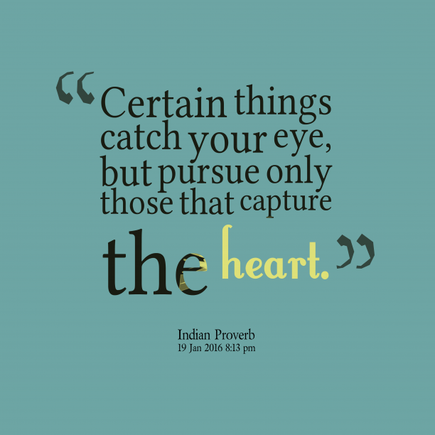 Indian Wisdom 's quote about Heart. Certain things catch your eye,…