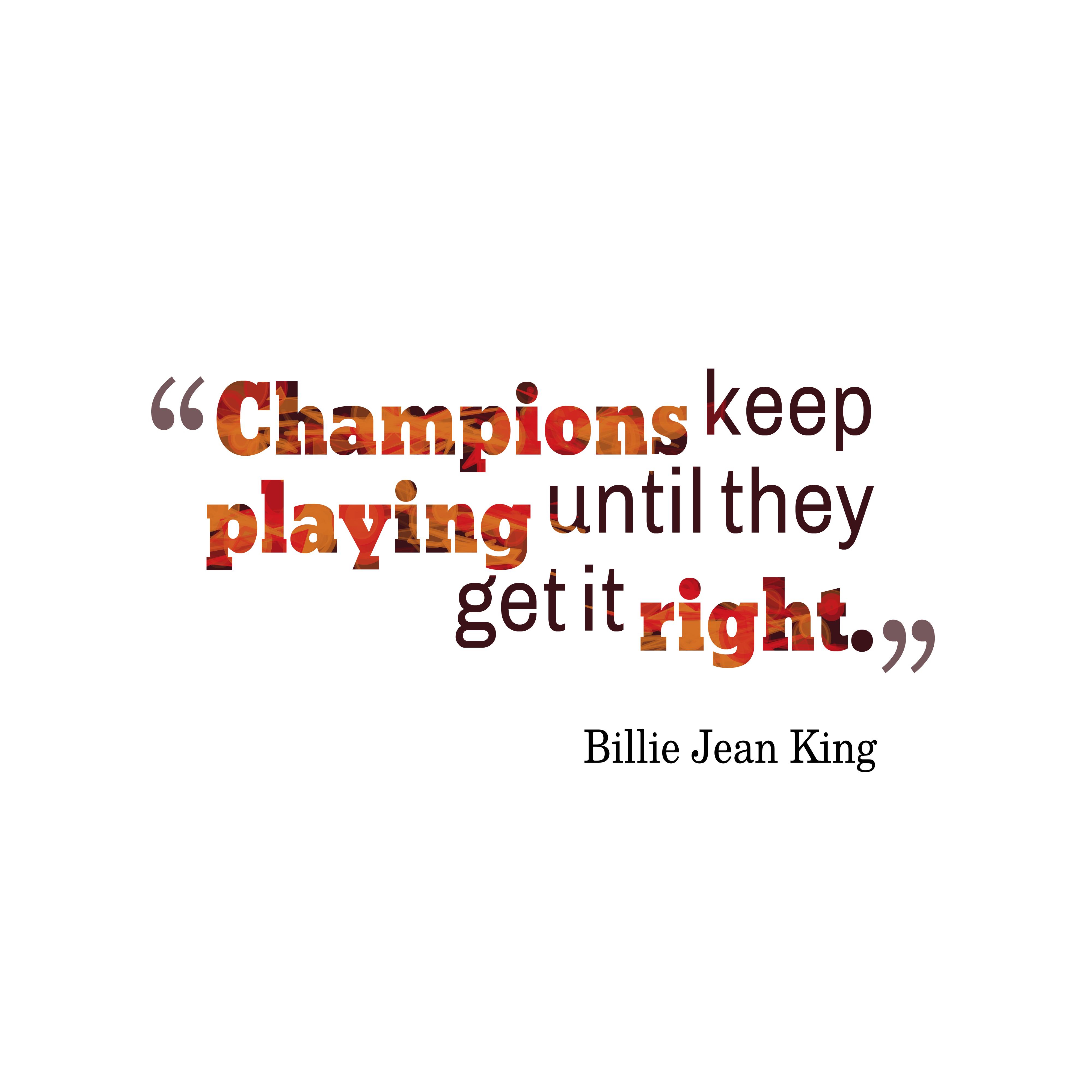 Quotes image of Champions keep playing until they get it right.