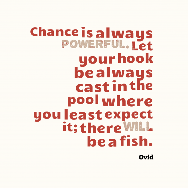 Ovid 's quote about Chance. Chance is always powerful. Let…