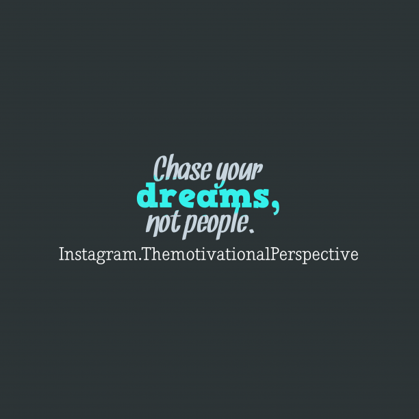 Instagram.ThemotivationalPerspective 's quote about dream. Chase your dreams, not people….