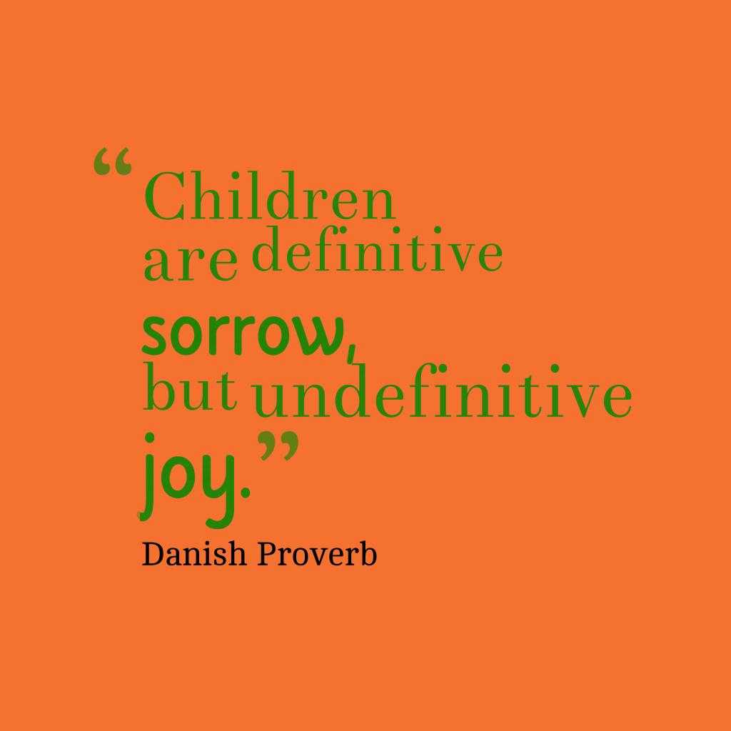 Danish proverb about children.