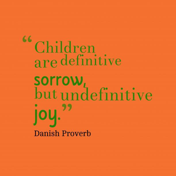 Danish wisdom about children.