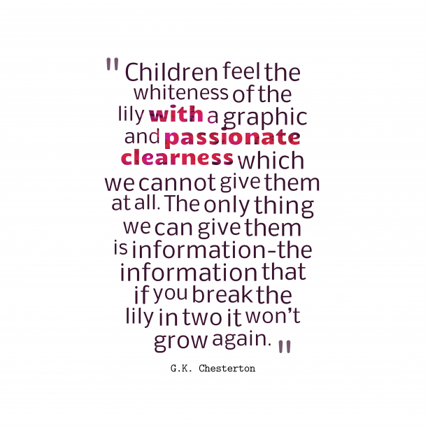 G.K. Chesterton 's quote about . Children feel the whiteness of…