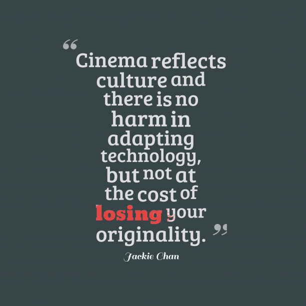 Jackie Chan 's quote about . Cinema reflects culture and there…
