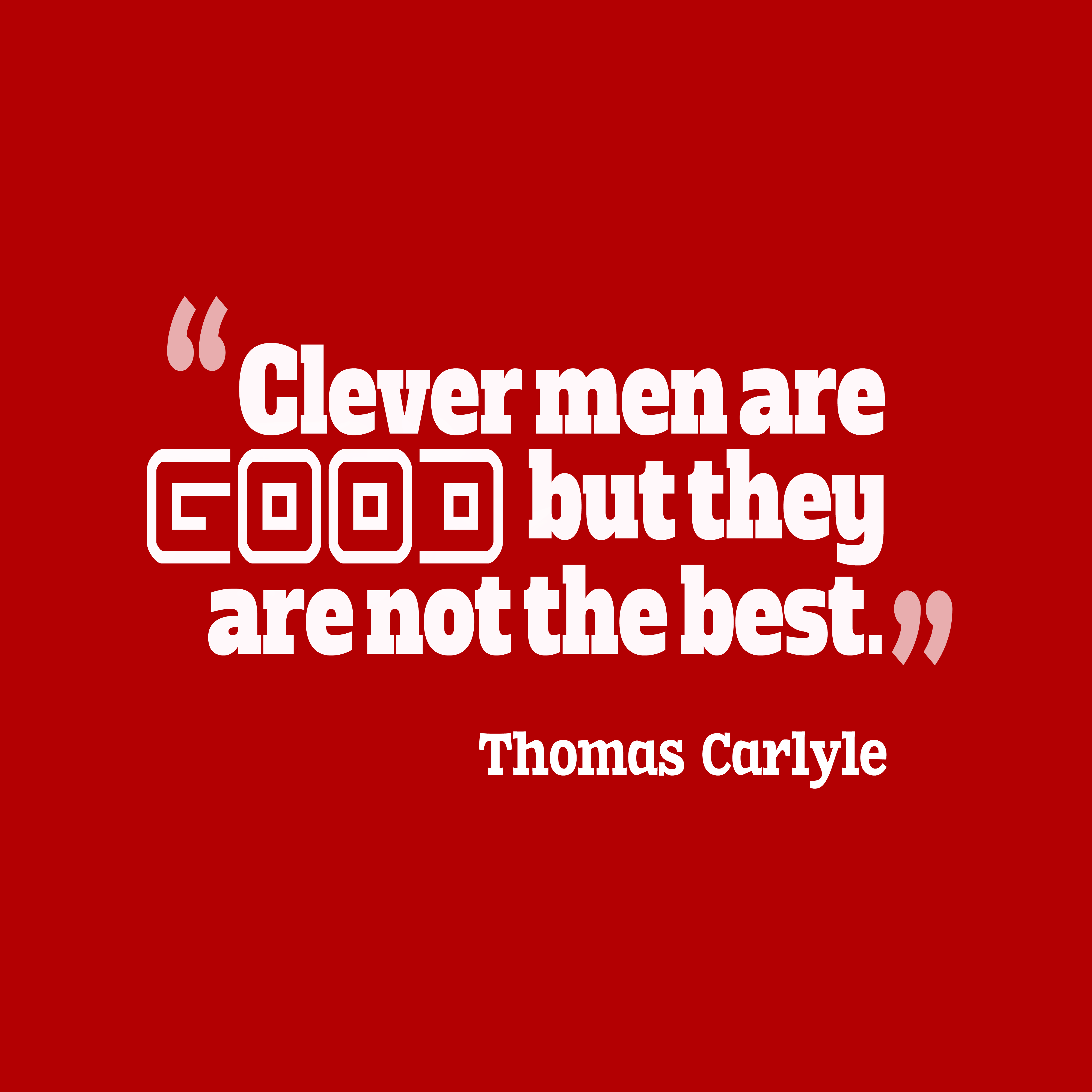 Quotes image of Clever men are good, but they are not the best.